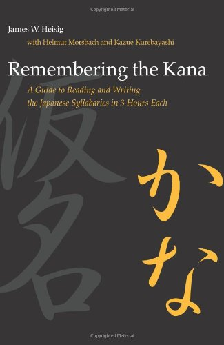 Remembering the Kana: A Guide to Reading and Writing the Japanese Syllabaries in 3 Hours Each