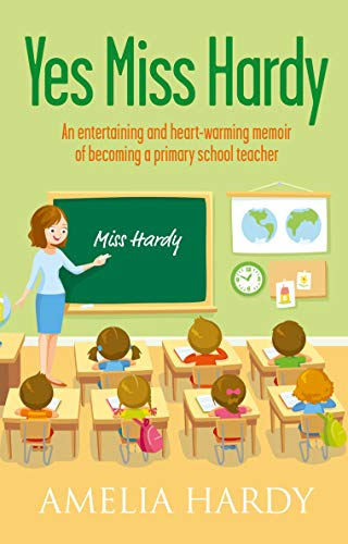 Yes Miss Hardy: An entertaining and heart-warming memoir of becoming a primary school teacher (English Edition)