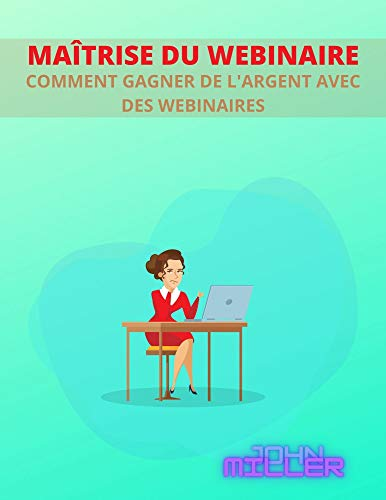 Couverture du livre MAÎTRISE DU WEBINAIRE: COMMENT GAGNER DE L'ARGENT AVEC DES WEBINAIRES