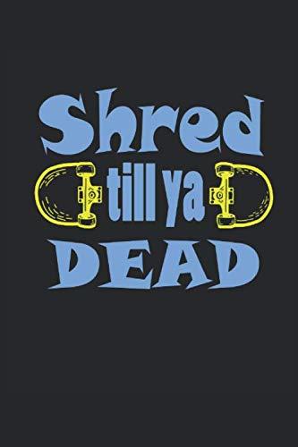 Shred till ya dead: Skateboard Skateboarder Notebook foderato con regali (formato A5, 15,24 x 22,86 cm, 120 pagine)