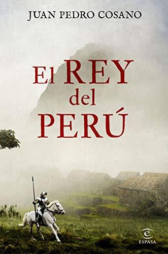 El rey del Perú (ESPASA NARRATIVA)