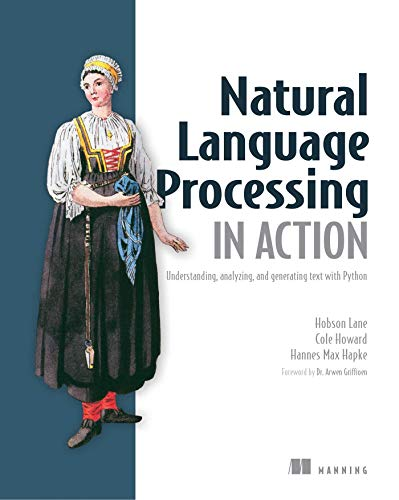 Compare Textbook Prices for Natural Language Processing in Action: Understanding, analyzing, and generating text with Python 1st Edition ISBN 9781617294631 by Hobson Lane,Hannes Hapke,Cole Howard