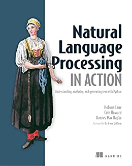 Natural Language Processing in Action: Understanding, analyzing, and generating text with Python by [Hannes Hapke, Cole Howard, Hobson Lane]