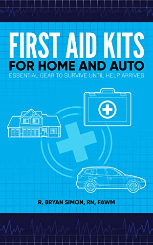 First Aid Kits for Home and Auto: Essential Gear to Survive until Help Arrives by [R. Bryan Simon]