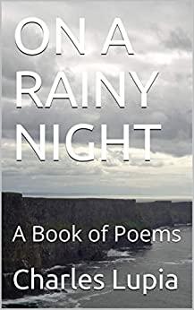 ON A RAINY NIGHT: A Book of Poems by [Charles Lupia]
