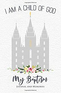 My Baptism Journal and Memories I Am a Child of God: Commemorative 6
