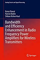 Bandwidth and Efficiency Enhancement in Radio Frequency Power Amplifiers for Wireless Transmitters (Analog Circuits and Signal Processing)