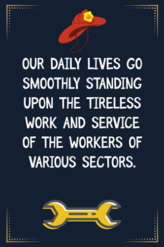 Our daily lives go smoothly standing upon the tireless work and service of the workers of various sectors: Inspirational Notebook Gift For Labor - ... Day Gift For Labor- Workers Birthday