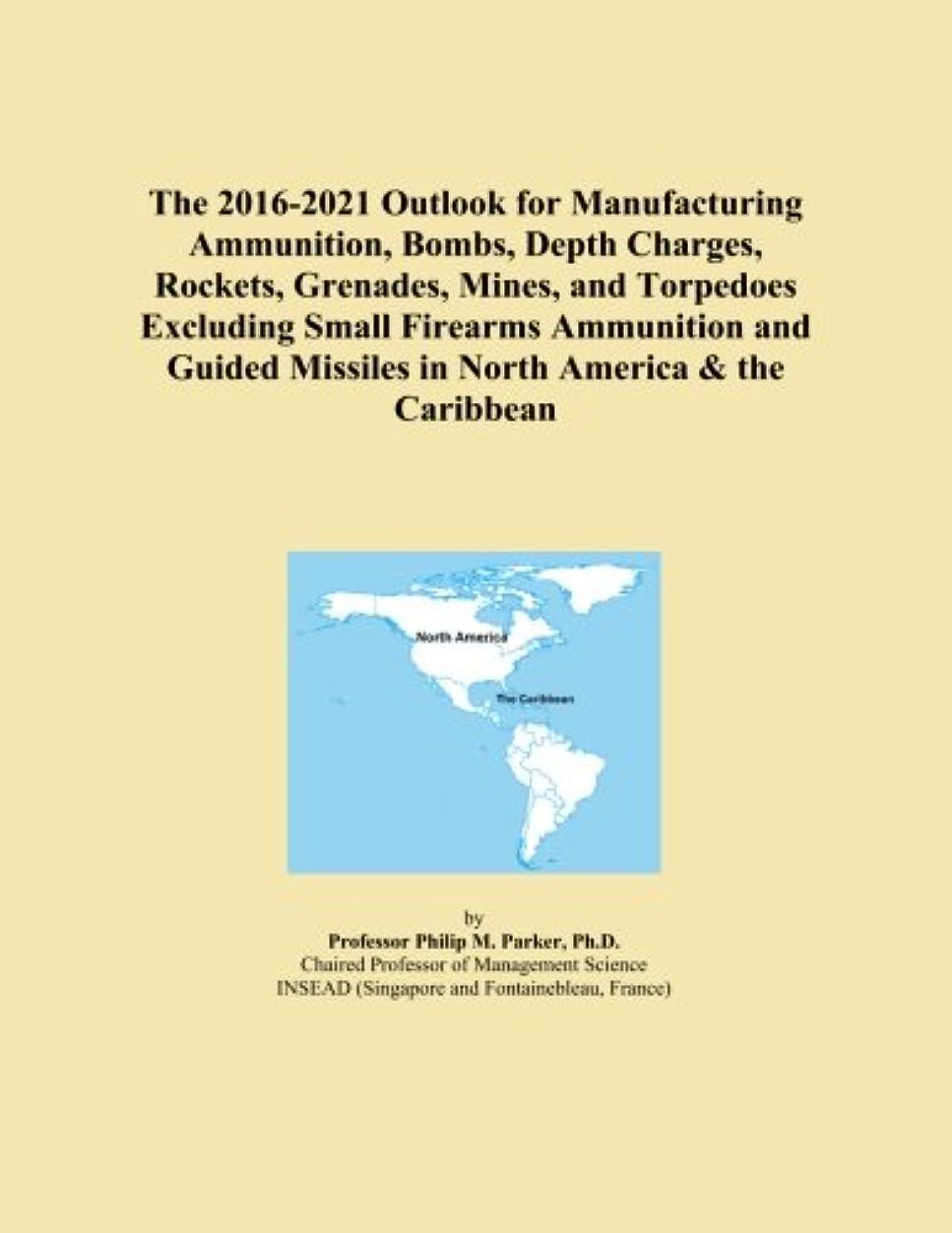 きしむハンディキャップ心のこもったThe 2016-2021 Outlook for Manufacturing Ammunition, Bombs, Depth Charges, Rockets, Grenades, Mines, and Torpedoes Excluding Small Firearms Ammunition and Guided Missiles in North America & the Caribbean