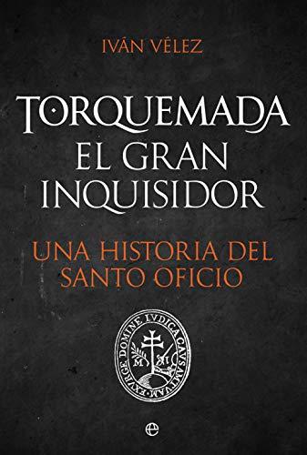 Torquemada. El gran inquisidor: Una historia del santo oficio eBook: Vélez, Iván: Amazon.es: Tienda Kindle