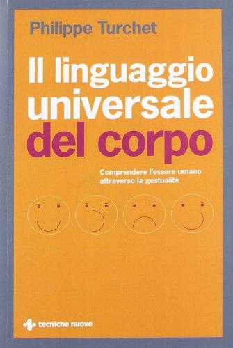 Il linguaggio universale del corpo. Comprendere l'essere umano attraverso la gestualità