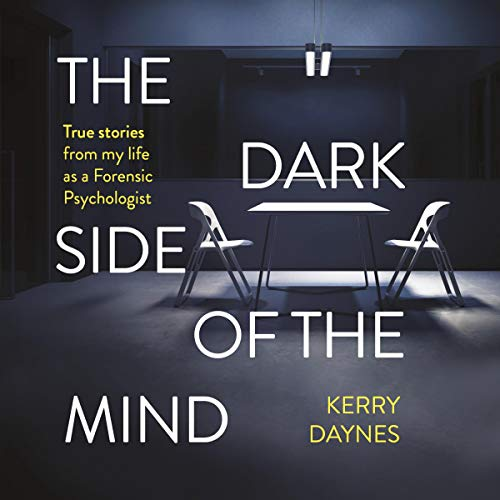 The Dark Side of the Mind     True Stories from My Life as a Forensic Psychologist              By:                                                                                                                                 Kerry Daynes                               Narrated by:                                                                                                                                 Sara Poyzer                      Length: 7 hrs and 54 mins     6 ratings     Overall 4.5