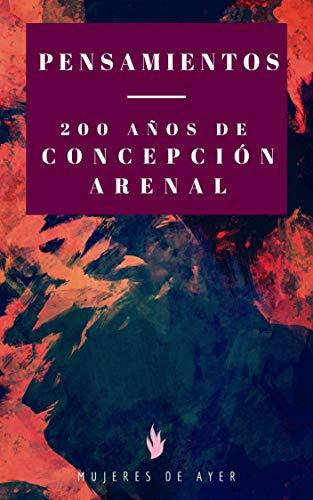 Pensamientos 200 años de Concepción Arenal (Mujeres de Ayer nº 1)