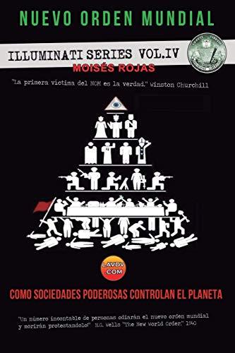 Nuevo Orden Mundial: Como sociedades poderosas controlan el planeta: 4 (Series Illuminati)