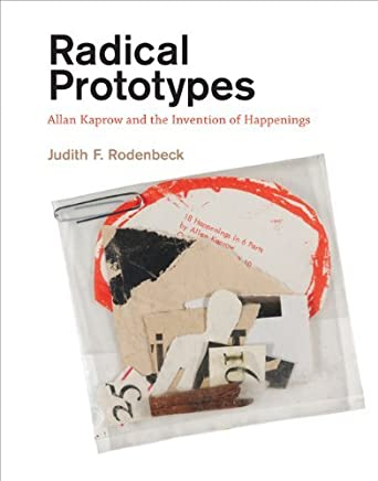 Radical Prototypes: Allan Kaprow and the Invention of Happenings (MIT Press) by Judith F. Rodenbeck(2014-02-14)
