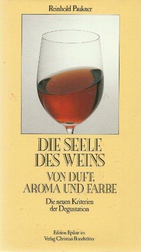 Die Seele des Weins. Von Duft, Aroma und Farbe. Die neuen Kriterien der Degustation