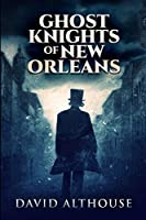 Ghost Knights Of New Orleans: Large Print Edition