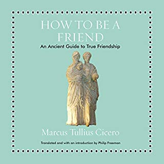 How to Be a Friend     An Ancient Guide to True Friendship              By:                                                                                                                                 Marcus Tullius Cicero,                                                                                        Philip Freeman - introduction,                                                                                        Philip Freeman - translator                               Narrated by:                                                                                                                                 Shaun Grindell                      Length: 1 hr and 36 mins     11 ratings     Overall 4.9