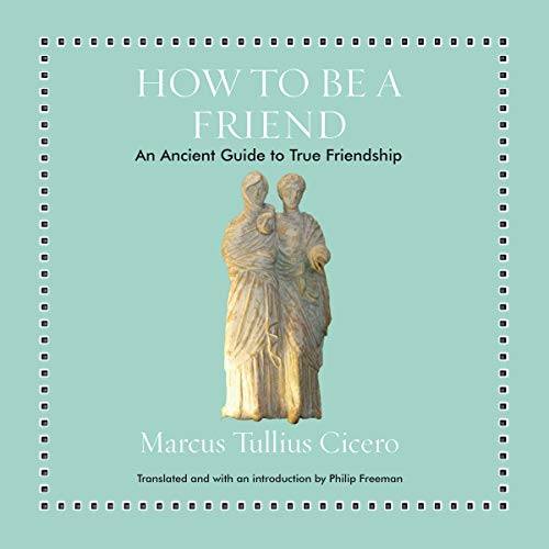 How to Be a Friend     An Ancient Guide to True Friendship              By:                                                                                                                                 Marcus Tullius Cicero,                                                                                        Philip Freeman - introduction,                                                                                        Philip Freeman - translator                               Narrated by:                                                                                                                                 Shaun Grindell                      Length: 1 hr and 36 mins     Not rated yet     Overall 0.0