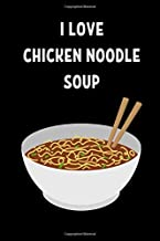 I Love Chicken Noodle Soup: Lined Notebook Journal - For Chicken Noodle Soup Lovers Enthusiasts Makers Eateries - Novelty Themed Gifts