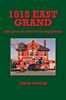 1818 East Grand: Tales from the Detroit Fire Department