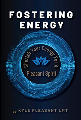 Fostering Energy: Cherish Your Energy for a Pleasant Spirit by Pleasant LMT, Kyle