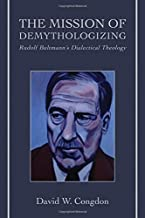 The Mission of Demythologizing: Rudolf Bultmann's Dialectical Theology
