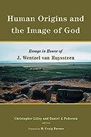 Human Origins and the Image of God: Essays in Honor of J. Wentzel Van Huyssteen