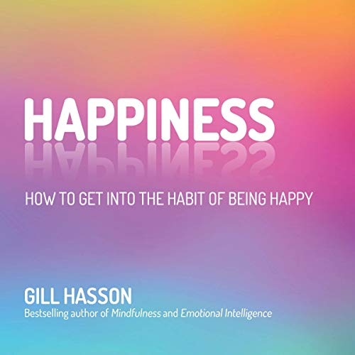 Happiness     How to Get into the Habit of Being Happy              Written by:                                                                                                                                 Gill Hasson                               Narrated by:                                                                                                                                 Henrietta Meire                      Length: 3 hrs and 24 mins     Not rated yet     Overall 0.0