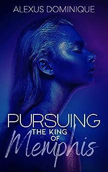 Pursuing the King of Memphis by [Alexus Dominique]