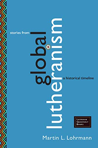 Stories from Global Lutheranism: A Historical Timeline (Lutheran Quarterly Books