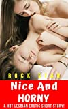 Nice And Horny: A Hot Lesbian Erotic Short Story!
