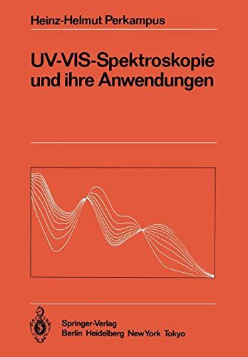 UV-VIS-Spektroskopie und ihre Anwendungen (Anleitungen für die chemische Laboratoriumspraxis (21), Band 21)
