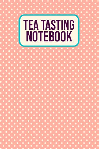 Tea Tasting Notebook: Tea Drinkers Tasting Journal for Tea Lovers and Enthusiasts - Logbook for Reviewing Favorite Teas and Record Tea Brand, Aroma, Price, and Origin