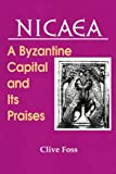 NICAEA: A Byzantine Capital and Its Praises (Archbishop Iakovos Library of Ecclesiastical and Historical Sources)