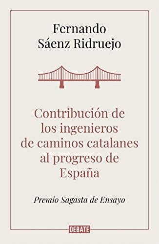 Contribución de los ingenieros de caminos catalanes al progreso de España (Ensayo y Pensamiento)