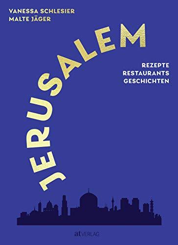 Jerusalem: Rezepte, Restaurants, Geschichten