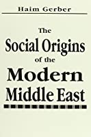 Social Origins of the Modern Middle East