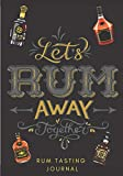 Rum Tasting Journal: Let's Rum Away Together   Rum Tasting Log Book for Keep Track and Reviews of Rums Tastings   Record Origin, Price, Age, Color ... Detailed Sheets   Taster Bartender Book Gift.