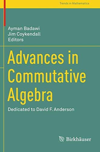 Advances in Commutative Algebra: Dedicated to David F. Anderson (Trends in Mathematics)
