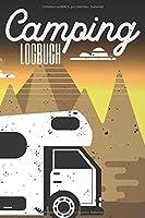 Camping Logbuch: Reiselog fuer Camper - Schreiben Sie Ihren persoenlichen Stellplatzfuehrer fuer das Camping mit dem Wohnmobil oder dem Wohnwagen