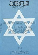 Rechtsentscheide Raschis aus Troyes (1040-1105): Quellen über die sozialen und wirtschaftlichen Beziehungen zwischen Juden...