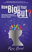 How Big Is Your BUT?: Discover How To Finally Let Go Of Blocks And Move Forward In Your Life