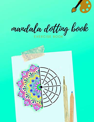 MANDALA DOTTING BOOK EXERCISE BOOK: HOW TO DRAW A MANDALA | DOT PAINTING MANDALAS | DOTTING TOOLS FOR PAINTING ROCKS | POINT PAINTING