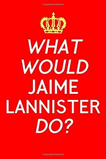 What Would Jaime Lannister Do?: TV Kingslayer Notebook, A5 120 Lined Pages, Planner, Journal, For Women, Men, Kids, Fantasy