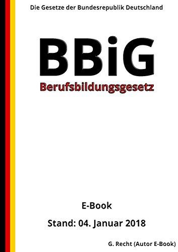Berufsbildungsgesetz - BBiG - E-Book - Stand: 04. Januar 2018