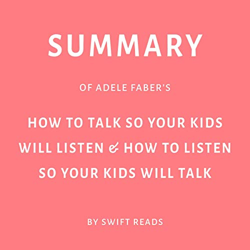 Summary of Adele Faber's How to Talk so Your Kids Will Listen & How to Listen so Your Kids Will Talk Titelbild