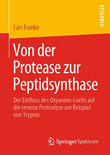 Von der Protease zur Peptidsynthase: Der Einfluss des Oxyanion-Lochs auf die reverse Proteolyse am Beispiel von Trypsin