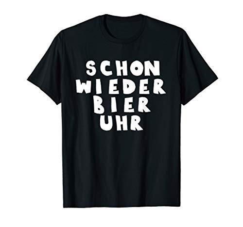 Biertrinker : Schon Wieder Bier Uhr | Fun T-Shirt