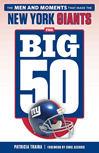 The Big 50 New York Giants: The Men and Moments That Made the New York Giants